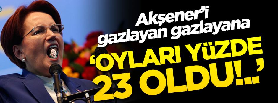 Akşener'i gazlayan gazlayana! 'Oyları yüzde 23 oldu'