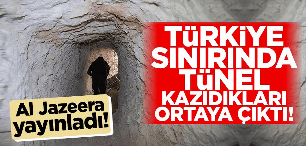 Al Jazeera yayınladı! Türkiye sınırında tünel kazıdıkları ortaya çıktı