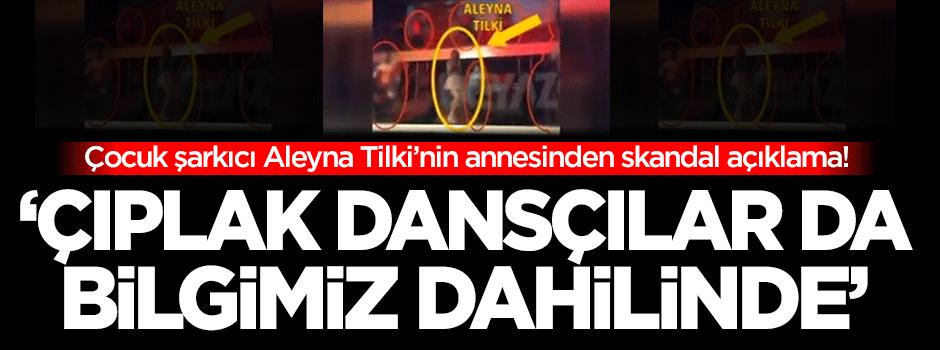 Aleyna Tilki'nin annesinden skandal açıklama!