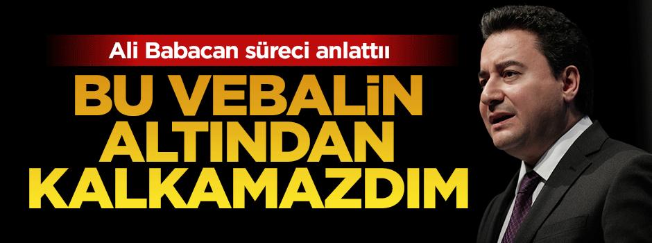 Ali Babacan: Bu vebalin altından kalkamazdım