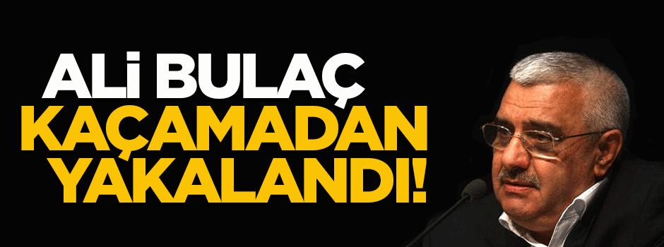 Ali Bulaç İstanbul'da kaçamadan yakalandı