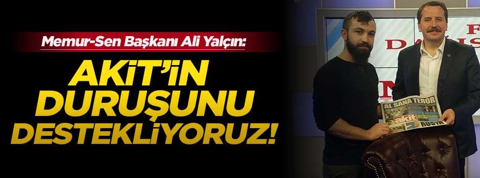 Ali Yalçın: Akit'in duruşunu takdir ediyoruz