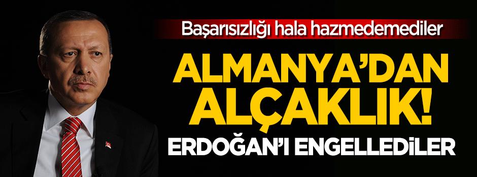Almanya'dan alçaklık: Erdoğan'ı engellediler!