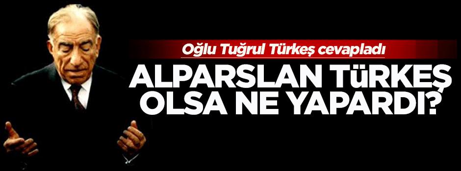 Alparslan Türkeş olsa ne yapardı? İşte o sorunun cevabı!