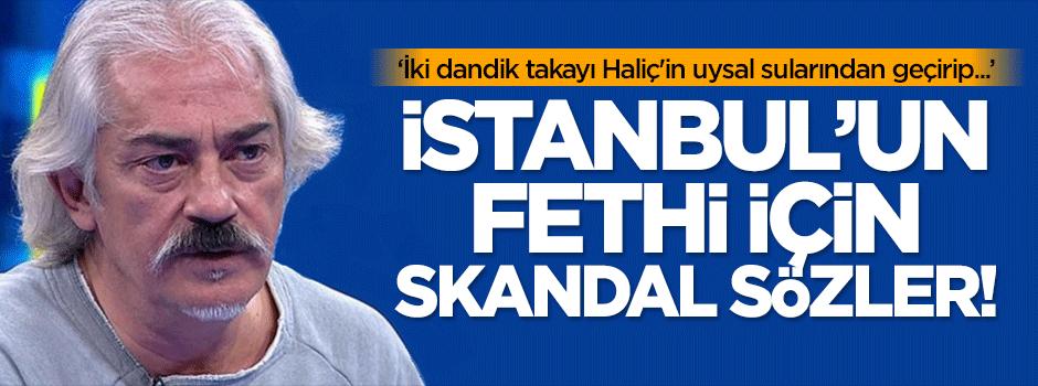 Altıoklar'dan İstanbul'un fethi için skandal sözler
