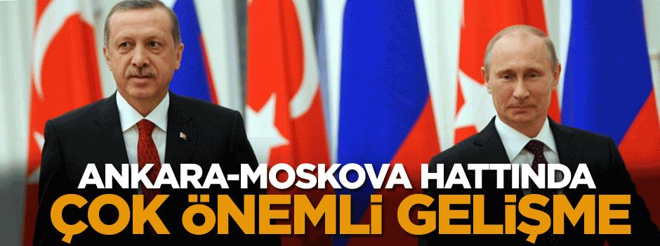 Ankara-Moskova hattında çok önemli gelişme