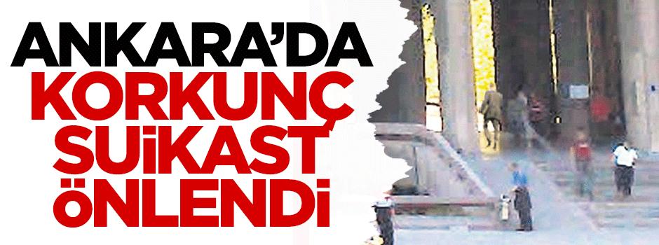 Ankara'da korkunç suikast önlendi