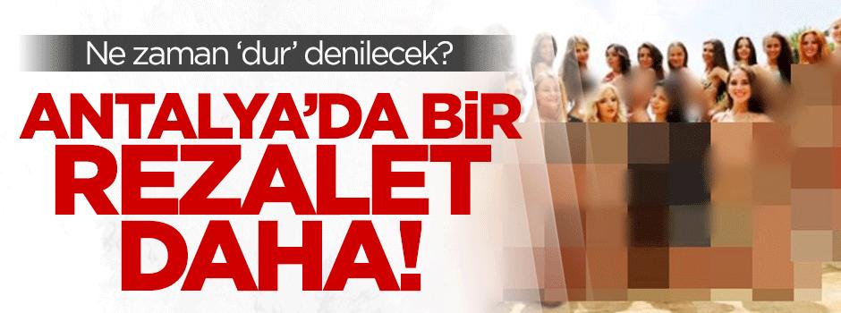 Antalya'daki 'güzellik yarışması' rezaleti yine başladı!