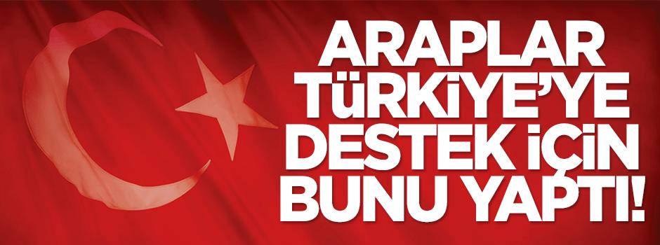 Araplar Türkiye'ye destek için bunu yaptılar!