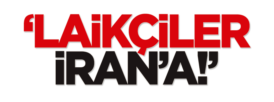 'Laikçiler İran'a!'