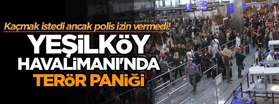 Yeşilköy Havalimanı'nda terör paniği