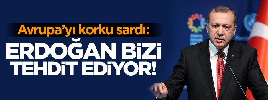 Avrupa'yı korku sardı: Erdoğan bizi tehdit ediyor!
