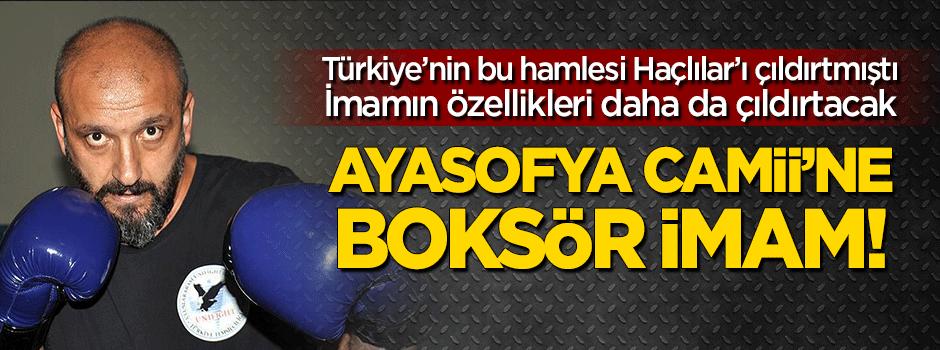 Ayasofya Camii'ne boksör imam!