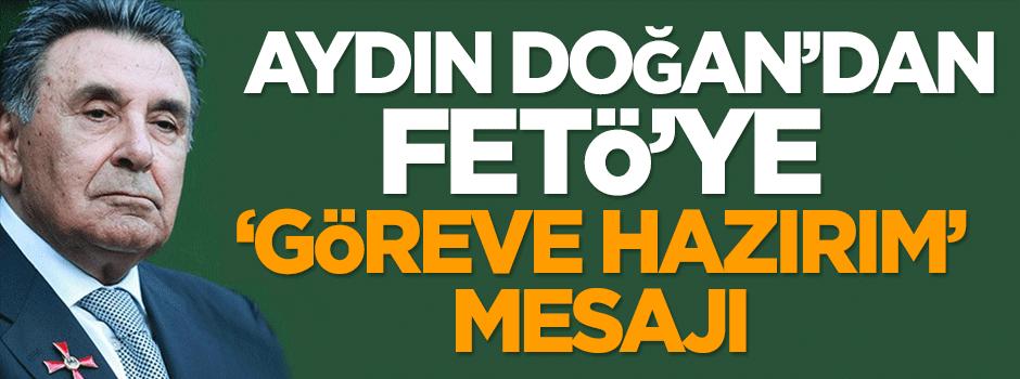 Aydın Doğan'dan FETÖ'ye 'göreve hazırım' mesajı!