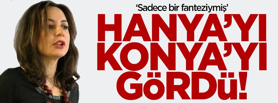 Hanya'yı Konya'yı gördü!