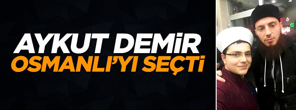 Aykut Demir, Osmanlı'yı seçti!
