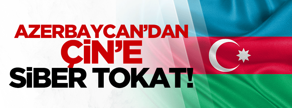 Azerbaycan'dan Çin'e siber tokat!