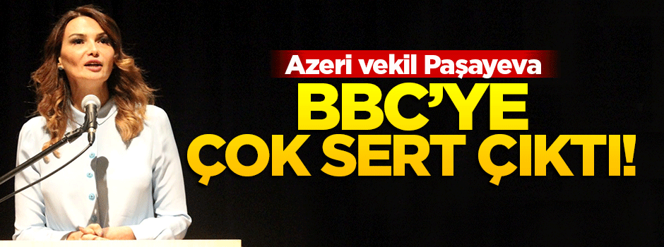 Azeri vekil BBC'ye çok sert çıktı