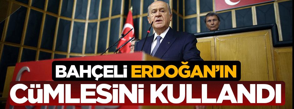 Bahçeli Erdoğan'ın cümlesini kullandı
