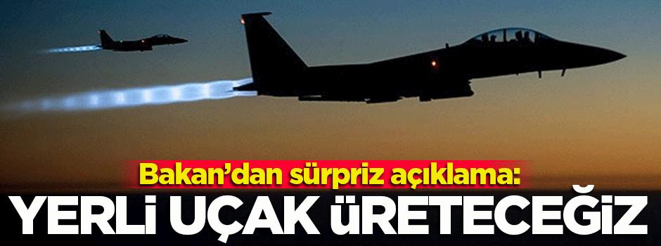 Bakan açıkladı: Yerli uçak üreteceğiz