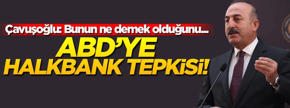 Bakan Çavuşoğlu'ndan 'Halkbank' açıklaması!
