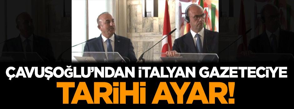 Çavuşoğlu'ndan İtalyan gazeteciye tarihi ayar