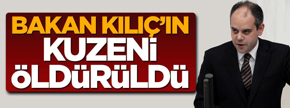 Spor Bakanı Çağatay Kılıç'ın kuzeni cinayete kurban gitti!