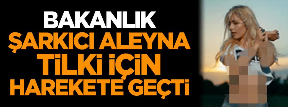 Bakanlık, şarkıcı Aleyna Tilki için harekete geçti