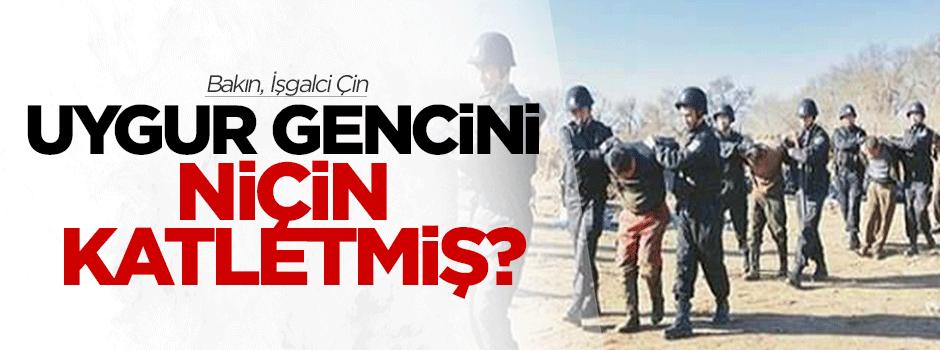 Bakın işgalci Çin, Uygur gencini niçin katletmiş?
