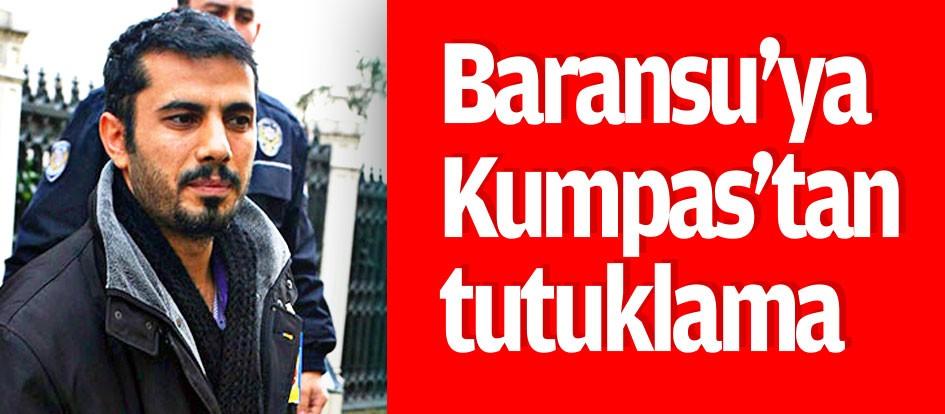 Baransu'ya Kumpas'tan tutuklama