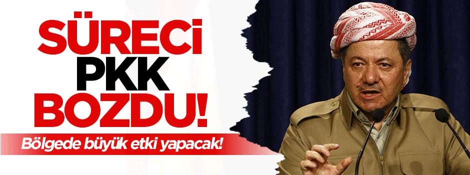 Barzani: Süreci PKK bozdu!