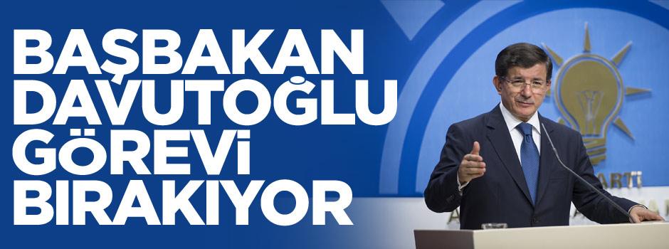 Başbakan Davutoğlu görevi bırakıyor