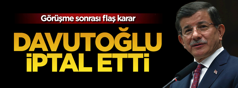 Flaş karar: Davutoğlu'nun ziyareti iptal edildi