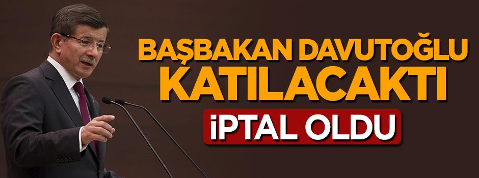 Başbakan Davutoğlu katılacaktı, iptal oldu