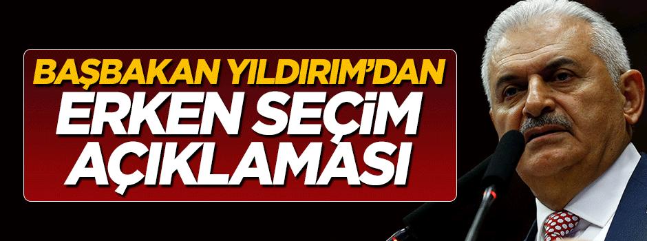 Başbakan Binali Yıldırım'dan erken seçim açıklaması