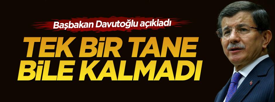 Başbakan Davutoğlu: Tek bir tane bile kalmadı