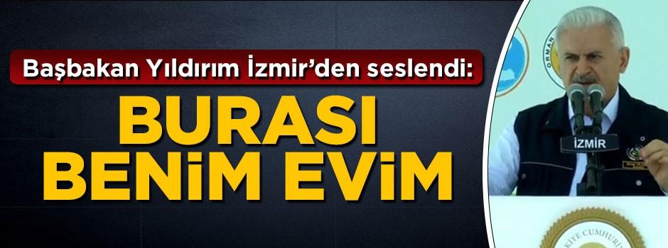 Başbakan İzmir'de konuştu: Burası benim evim