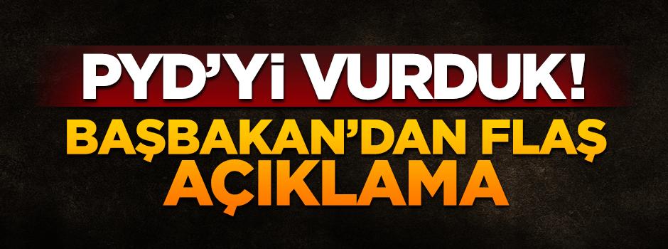 PYD'yi vurduk! Başbakan'dan flaş açıklama