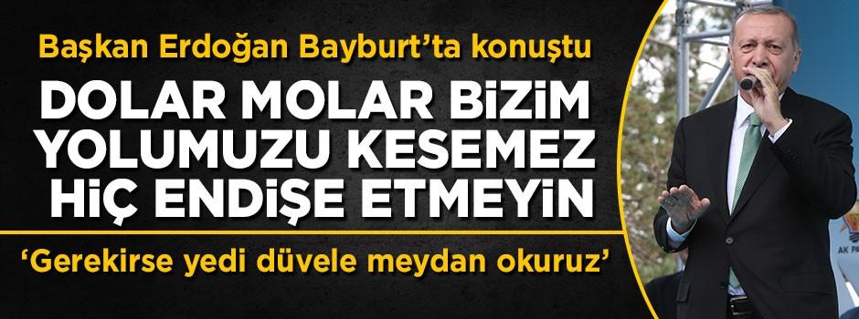 Başkan Erdoğan: Dolar molar bizim yolumuzu kesemez