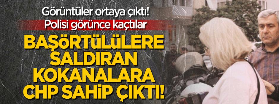 Başörtülü kadınlara saldıran saldırganlara CHP sahip çıktı!