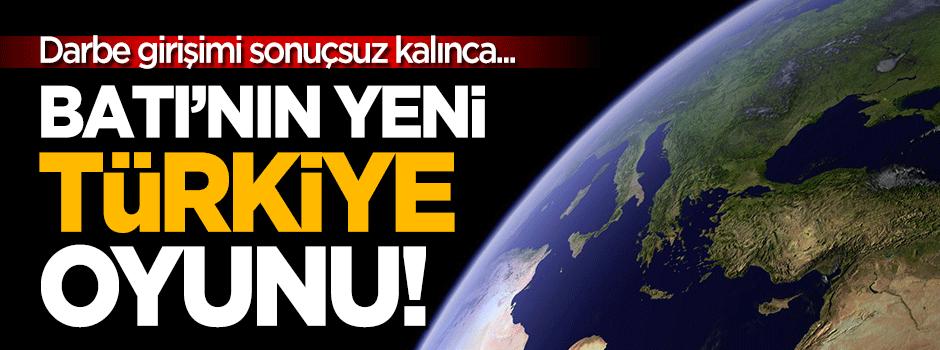 Batı'nın yeni 'Türkiye' oyunu!