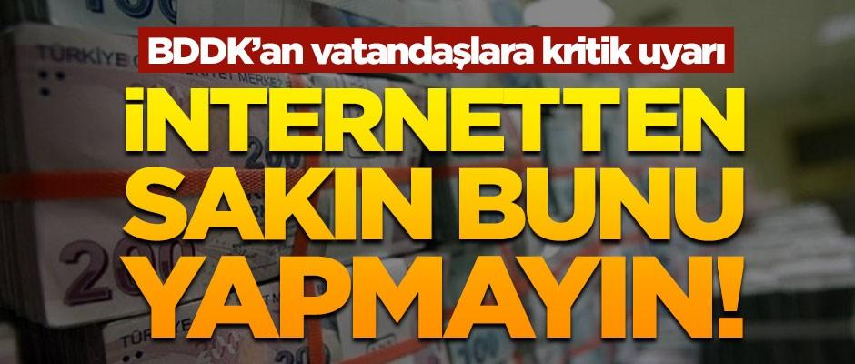 BDDK'dan kritik uyarı! İnternetten sakın bunu yapmayın