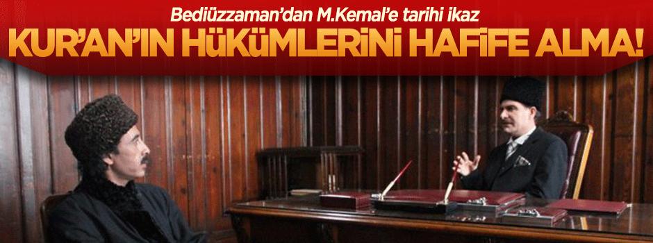 Bediüzzaman'dan Mustafa Kemal'e: Kur'an'ın hükümlerini hafifletmeye kalkma!