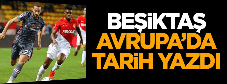 Beşiktaş Avrupa'da tarih yazdı