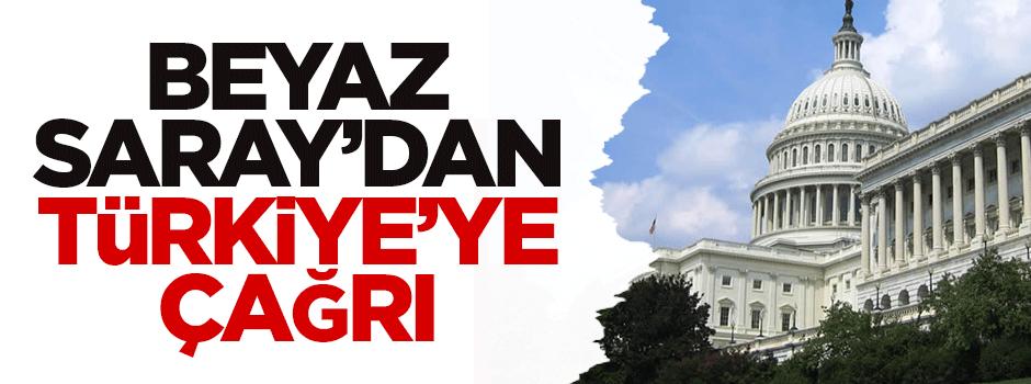 Beyaz Saray'dan Türkiye'ye çağrı
