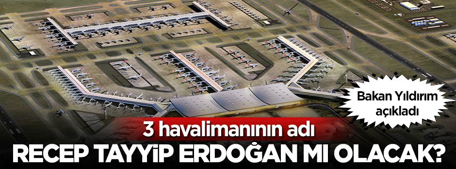 İsmi Recep Tayyip Erdoğan mı olacak? Bakan açıkladı