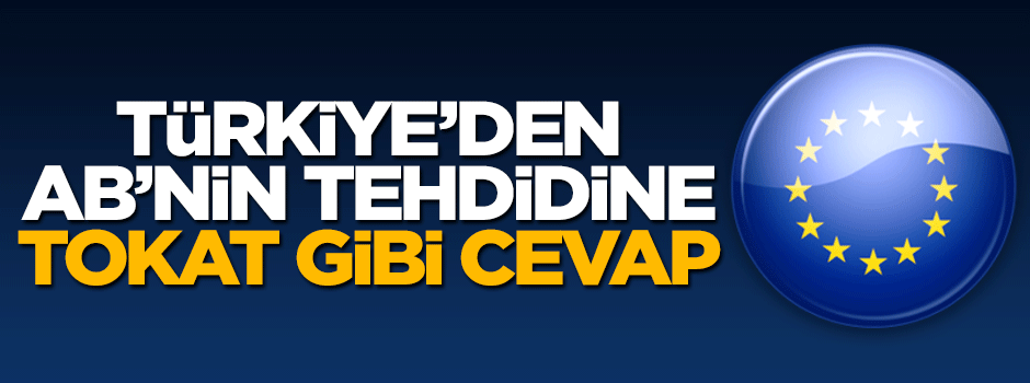 Türkiye'ye tehdit eden Avrupa Birliği'ne ayar