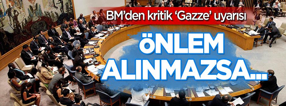 BM'den kritik Gazze uyarısı: Önlem alınmazsa...