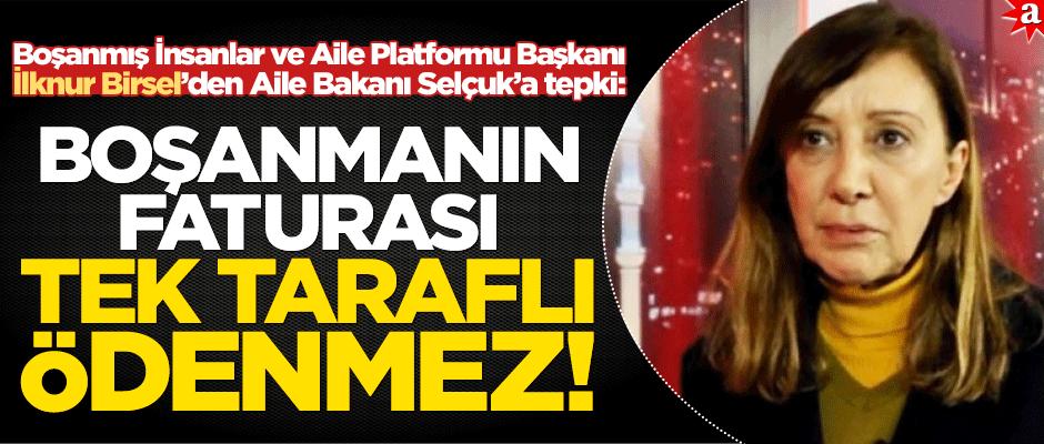 Boşanmış İnsanlar ve Aile Platformu Başkanı İlknur Birsel'den Aile Bakanı Selçuk'a tepki! | yeniakit.com.tr