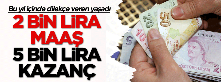 Bu yıl içinde dilekçe veren yaşadı: 2 bin lira maaş 5 bin lira kazanç